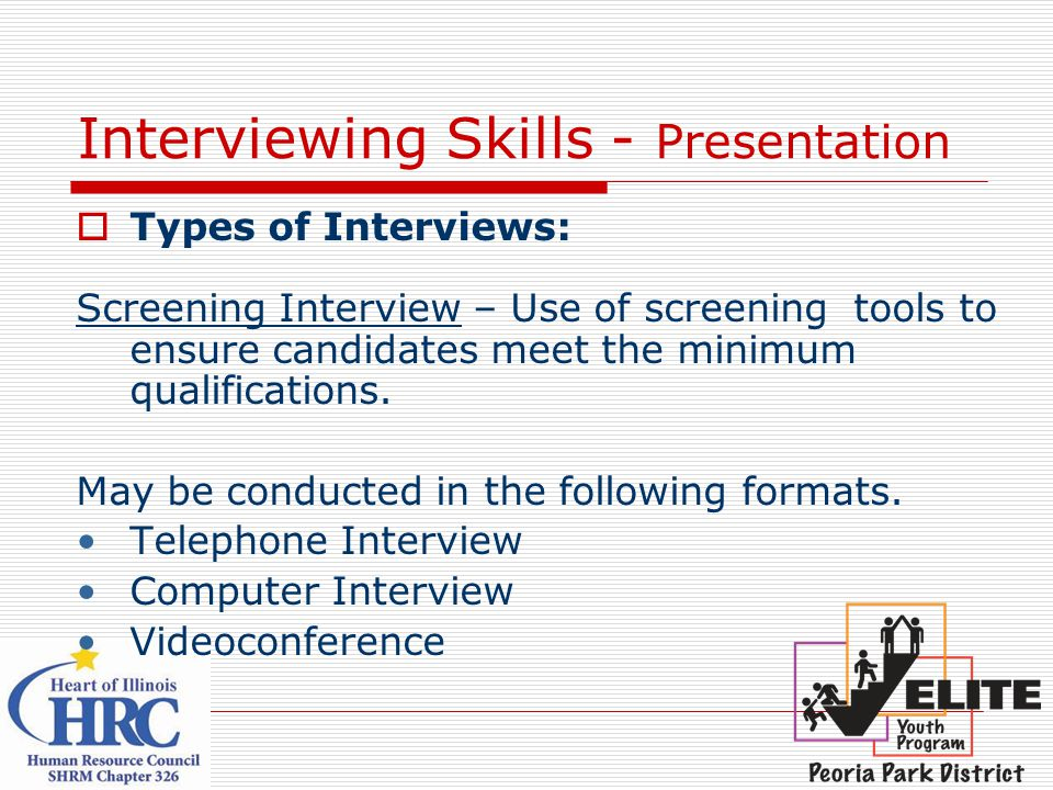 Interviewing Skills - Presentation  Types of Interviews: Screening Interview – Use of screening tools to ensure candidates meet the minimum qualifications.