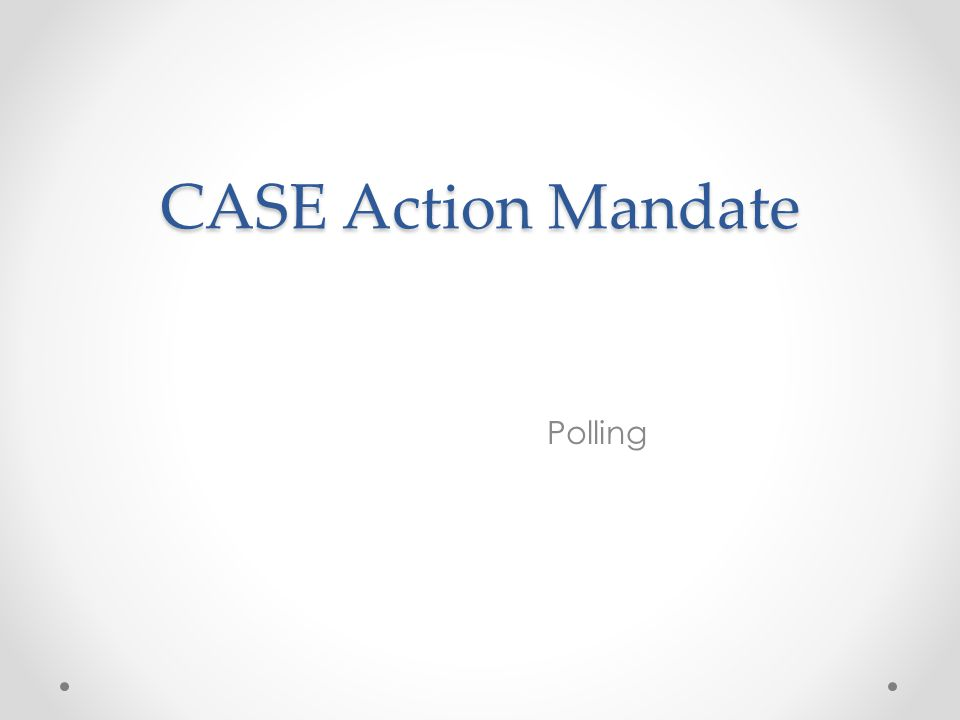 CASE Action Mandate Polling