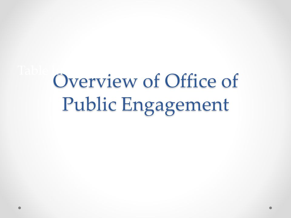 Overview of Office of Public Engagement Table Introductions