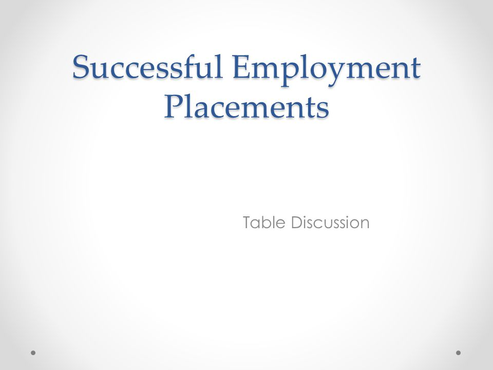 Successful Employment Placements Table Discussion