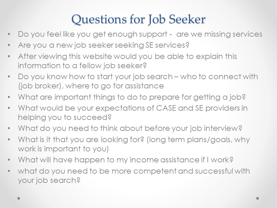 Questions for Job Seeker Do you feel like you get enough support - are we missing services Are you a new job seeker seeking SE services? After viewing