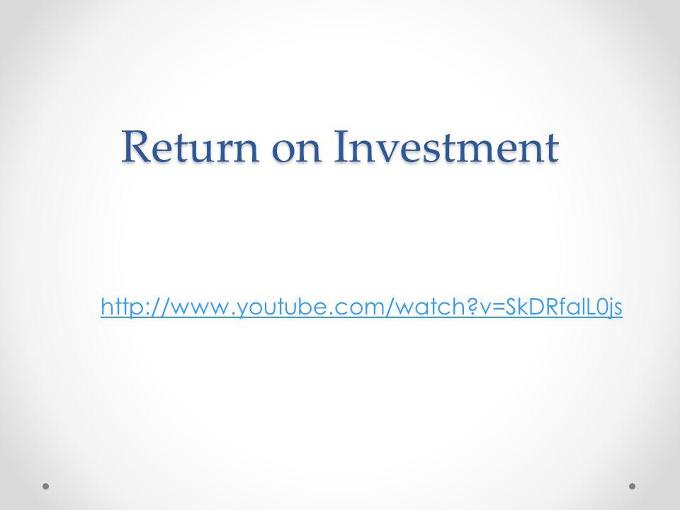 Return on Investment http://www.youtube.com/watch v=SkDRfalL0js