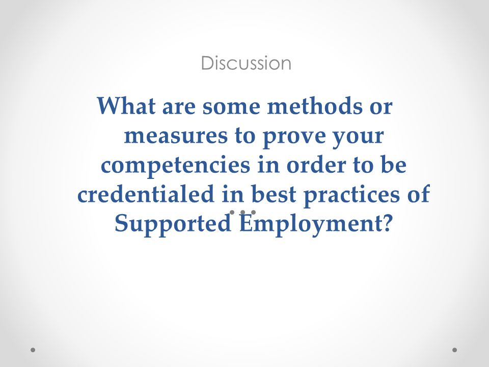 What are some methods or measures to prove your competencies in order to be credentialed in best practices of Supported Employment? Discussion