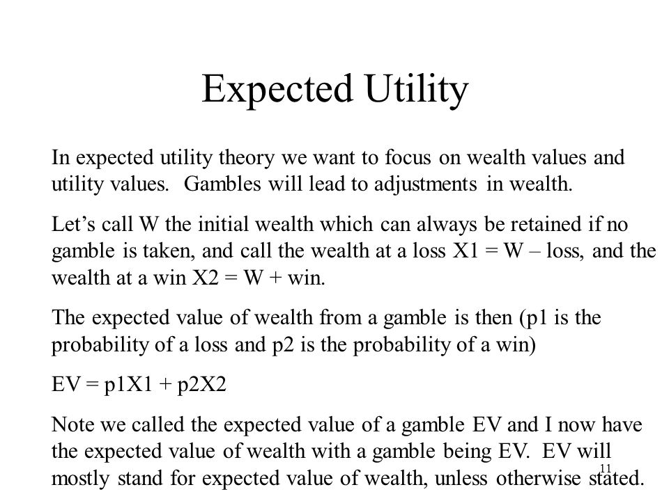 11 Expected Utility In expected utility theory we want to focus on wealth values and utility values.
