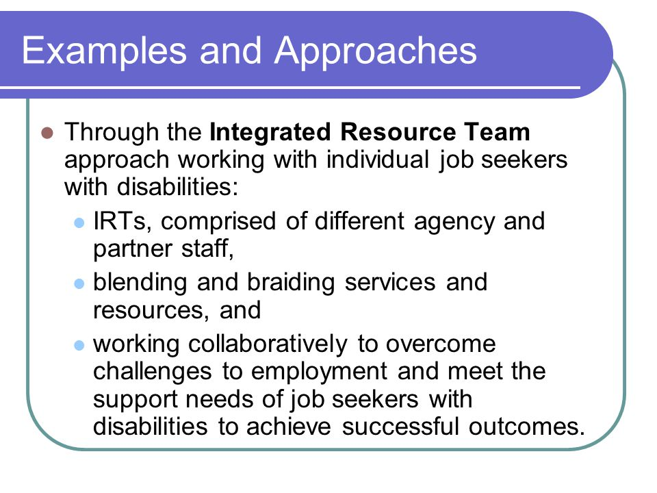Examples and Approaches Increased access to Workforce Investment Act (WIA) services by people with disabilities.