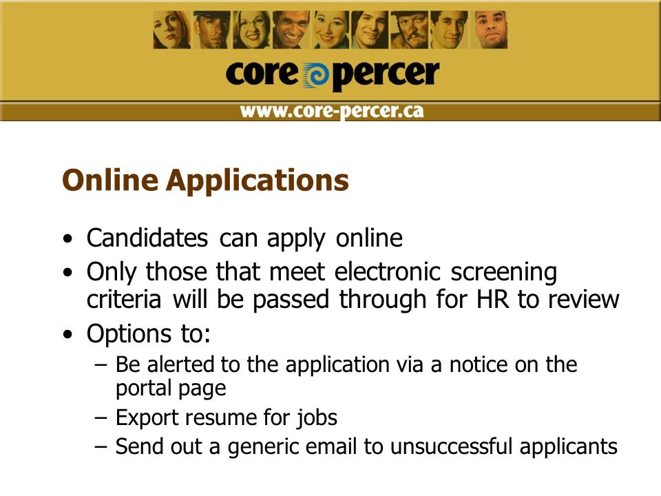 Online Applications Candidates can apply online Only those that meet electronic screening criteria will be passed through for HR to review Options to: