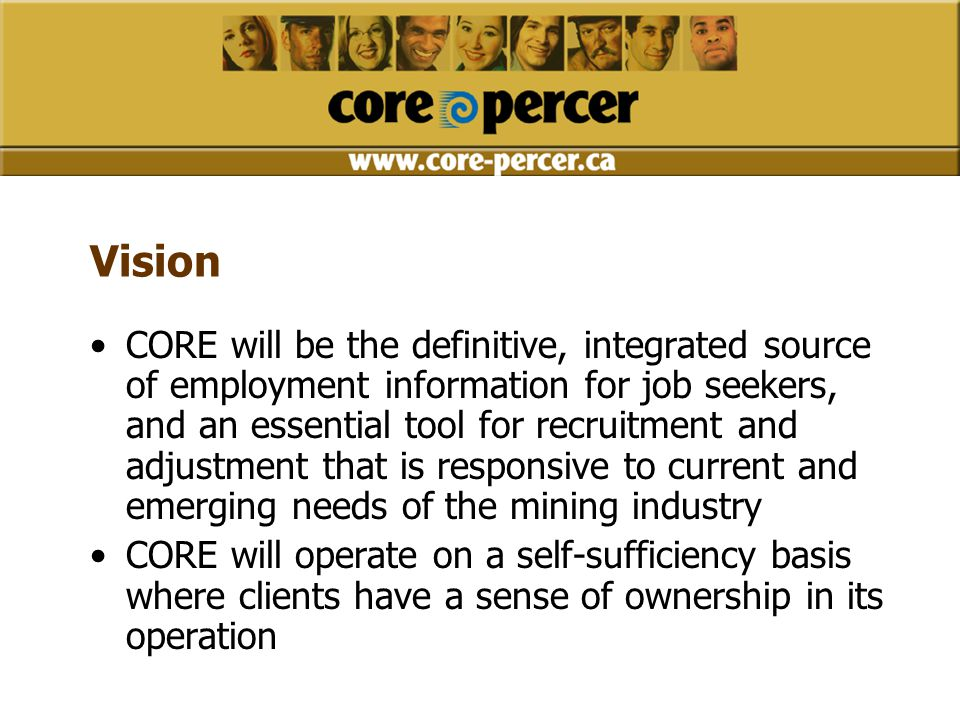 Vision CORE will be the definitive, integrated source of employment information for job seekers, and an essential tool for recruitment and adjustment