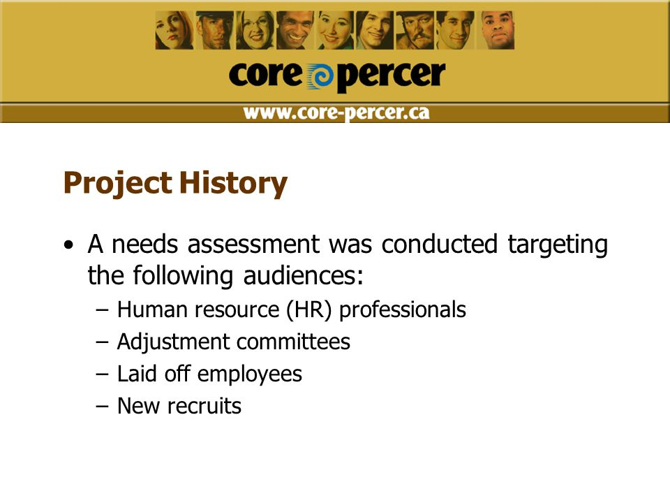 Project History A needs assessment was conducted targeting the following audiences: –Human resource (HR) professionals –Adjustment committees –Laid of