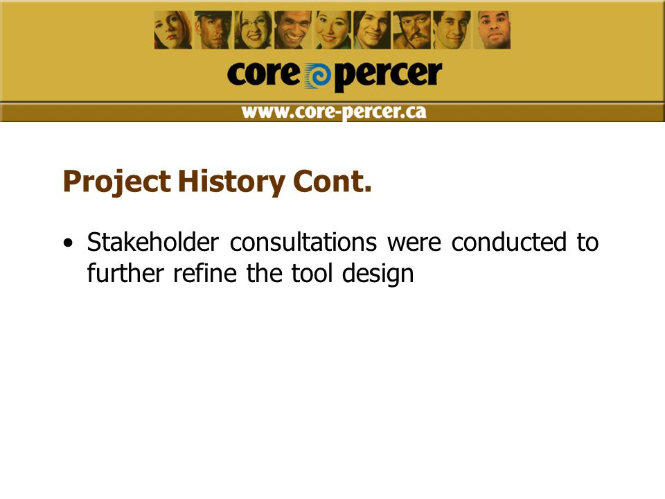 Project History Cont. Stakeholder consultations were conducted to further refine the tool design