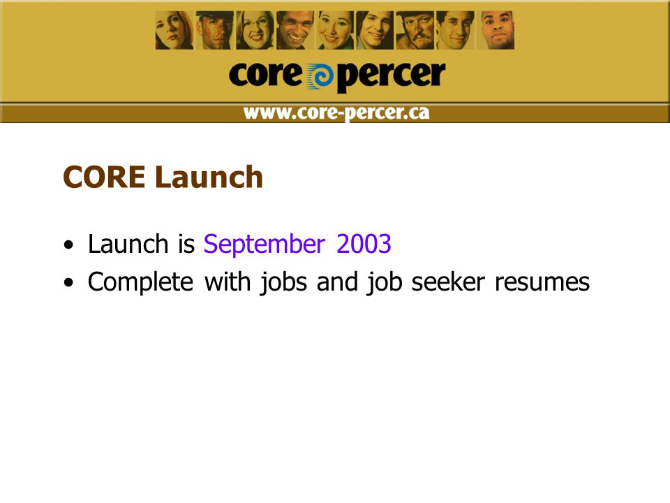 CORE Launch Launch is September 2003 Complete with jobs and job seeker resumes