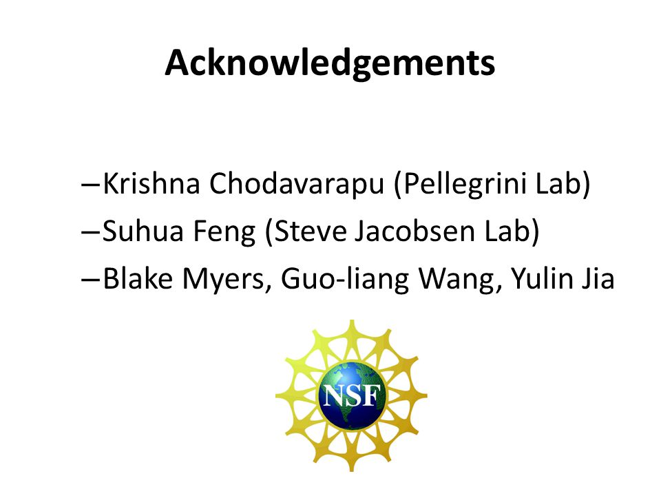 Acknowledgements – Krishna Chodavarapu (Pellegrini Lab) – Suhua Feng (Steve Jacobsen Lab) – Blake Myers, Guo-liang Wang, Yulin Jia