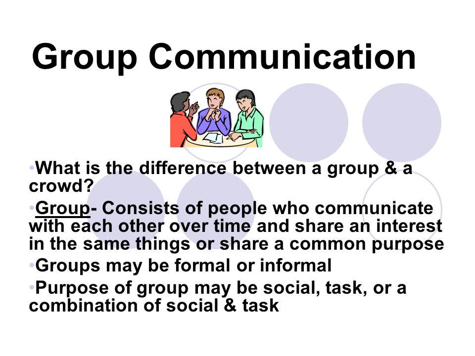 Group Communication What is the difference between a group & a crowd.
