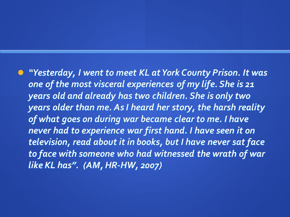 Yesterday, I went to meet KL at York County Prison.