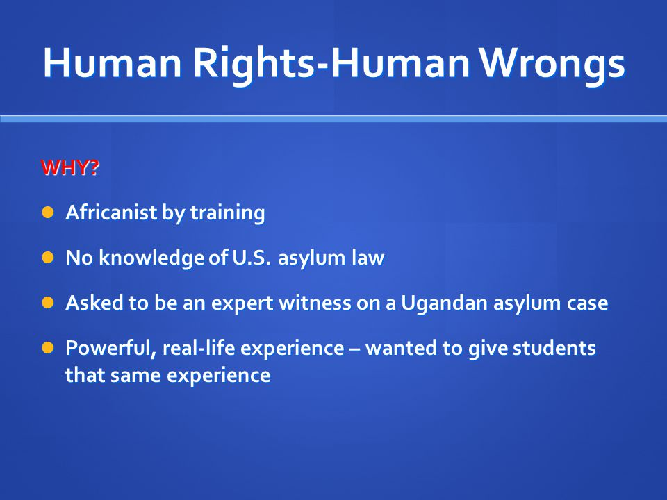 HR-HWs First taught HR-HW in 2002 First taught HR-HW in 2002 Senior seminar level Senior seminar level Students not expected to have any previous legal training Students not expected to have any previous legal training Students are taught about asylum law & human rights in general Students are taught about asylum law & human rights in general 5 hour legal-training workshop by community partner 5 hour legal-training workshop by community partner