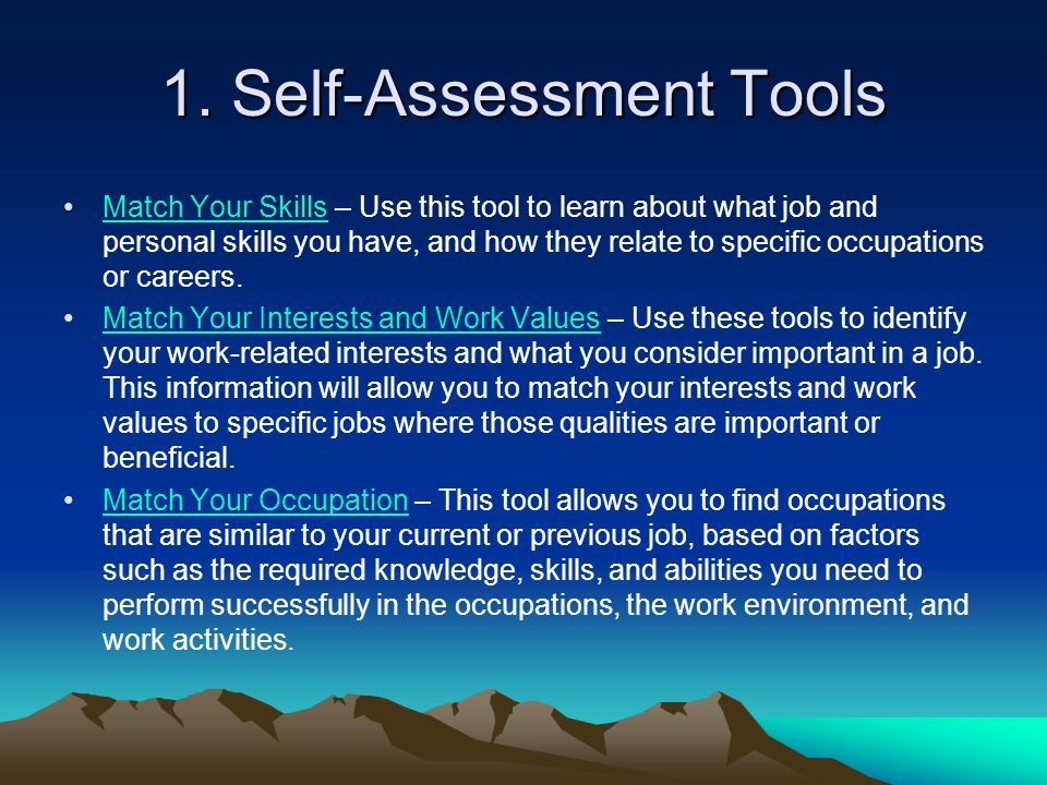 1. Self-Assessment Tools Match Your Skills – Use this tool to learn about what job and personal skills you have, and how they relate to specific occup
