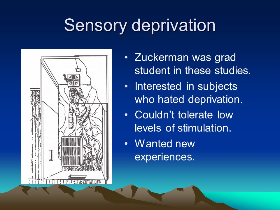 Sensory deprivation Zuckerman was grad student in these studies.