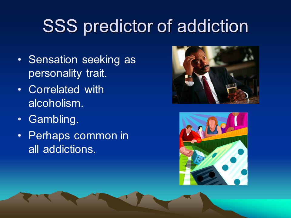 SSS predictor of addiction Sensation seeking as personality trait.