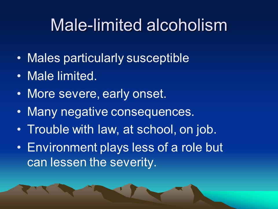 Male-limited alcoholism Males particularly susceptible Male limited.