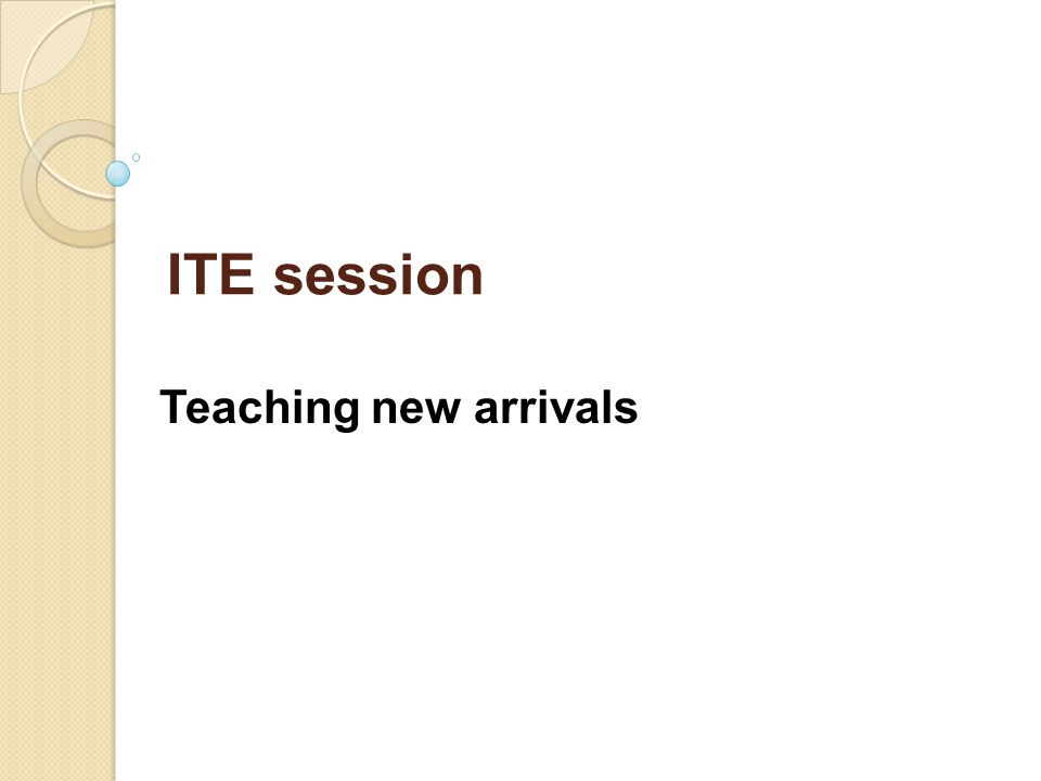 ITE session Teaching new arrivals