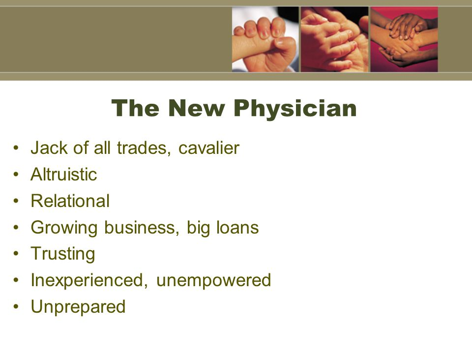 The New Physician Jack of all trades, cavalier Altruistic Relational Growing business, big loans Trusting Inexperienced, unempowered Unprepared