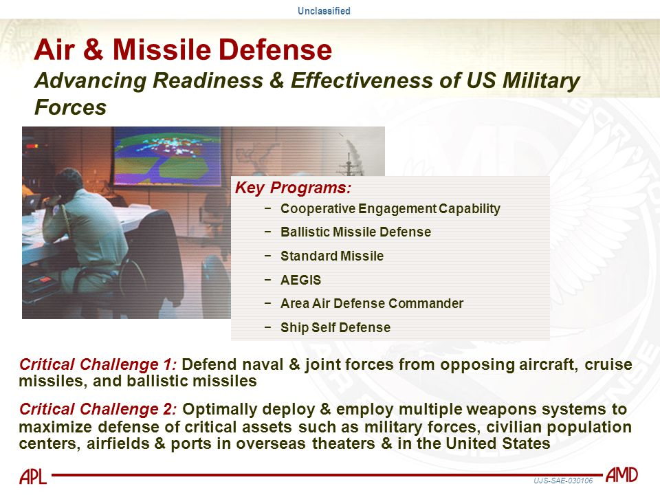 Unclassified UJS-SAE-030106 Air & Missile Defense Advancing Readiness & Effectiveness of US Military Forces Key Programs: −Cooperative Engagement Capa