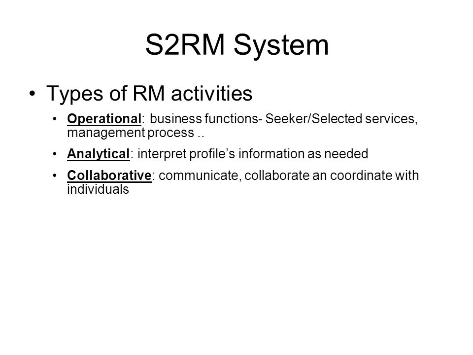 S2RM System Types of RM activities Operational: business functions- Seeker/Selected services, management process..