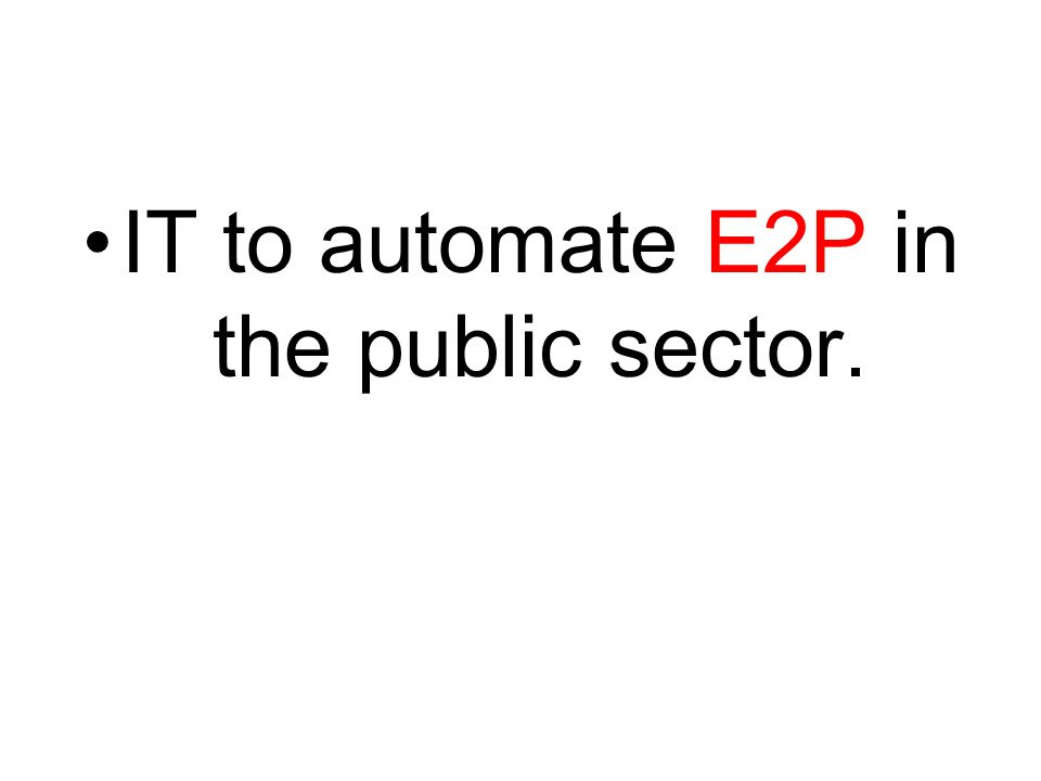 IT to automate E2P in the public sector.