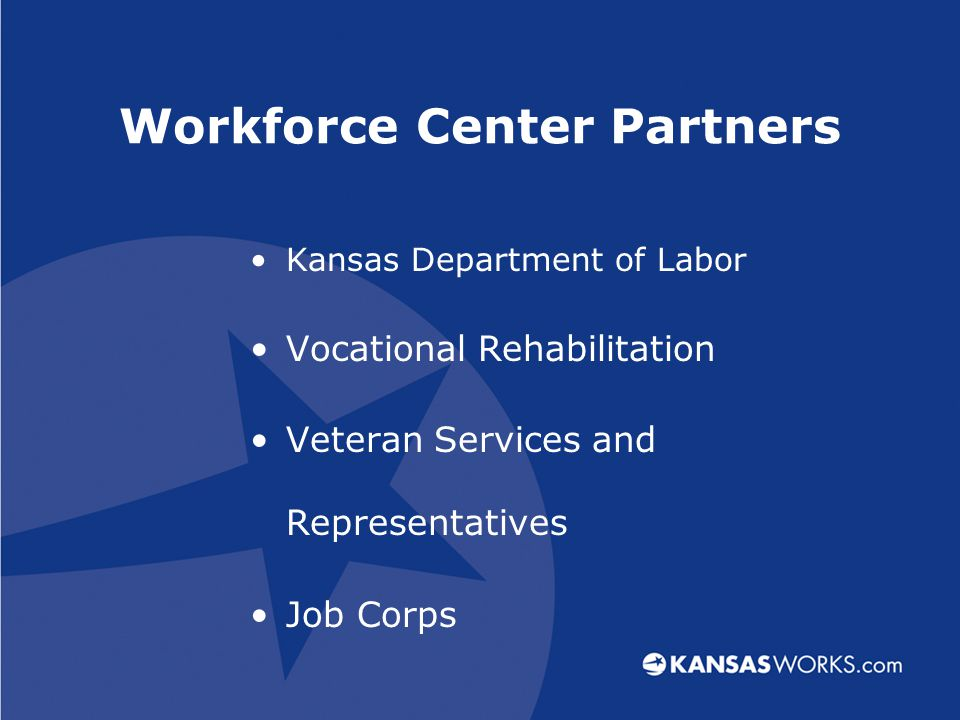 Workforce Center Partners Kansas Department of Labor Vocational Rehabilitation Veteran Services and Representatives Job Corps