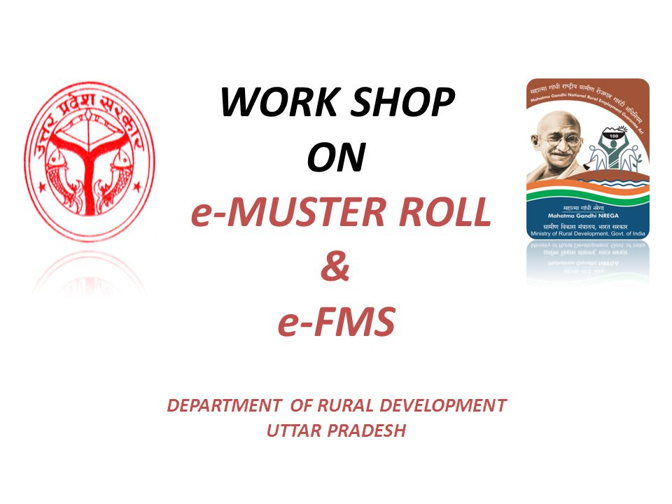 WORK SHOP ON e-MUSTER ROLL & e-FMS DEPARTMENT OF RURAL DEVELOPMENT UTTAR PRADESH