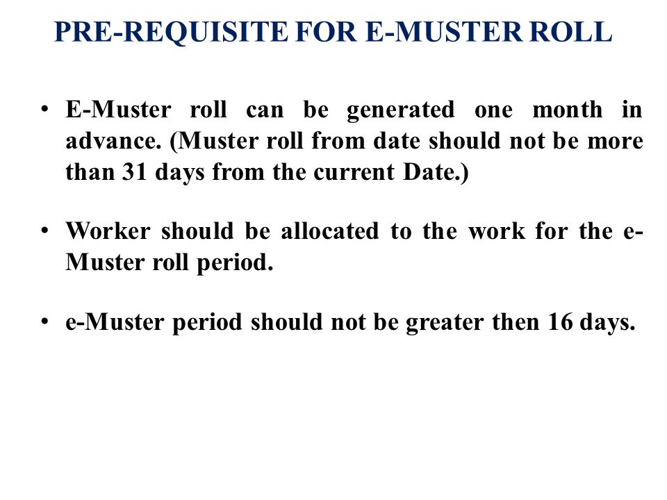 PRE-REQUISITE FOR E-MUSTER ROLL E-Muster roll can be generated one month in advance.