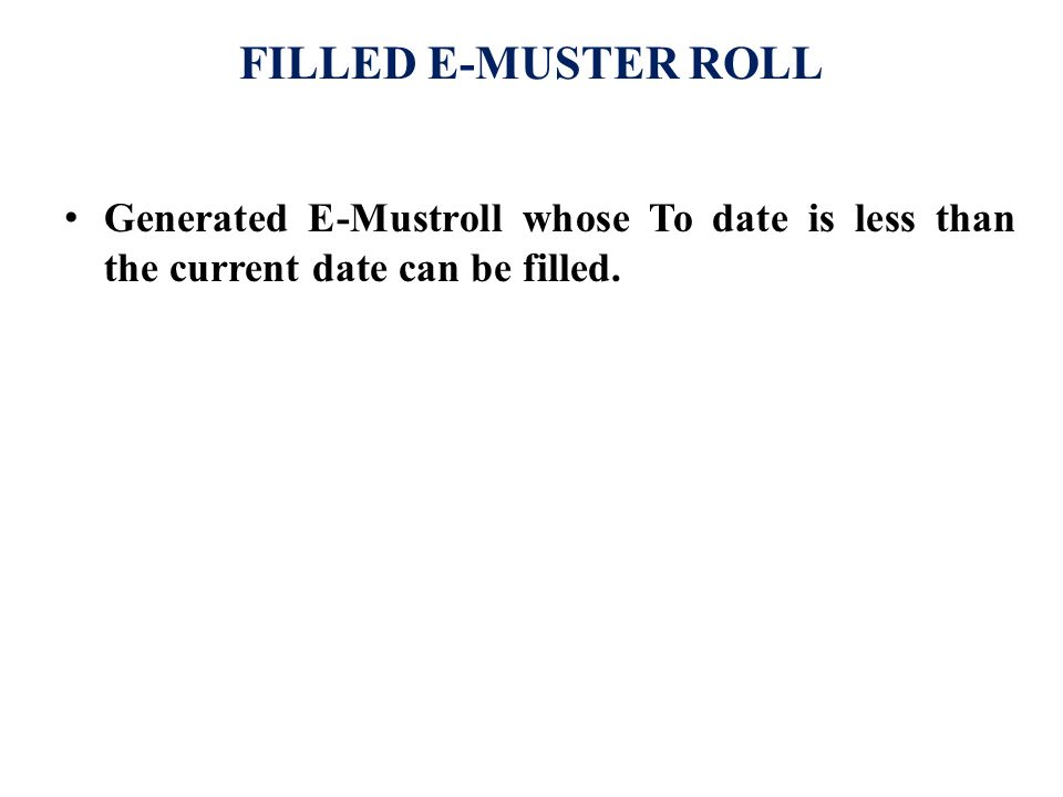 FILLED E-MUSTER ROLL Generated E-Mustroll whose To date is less than the current date can be filled.