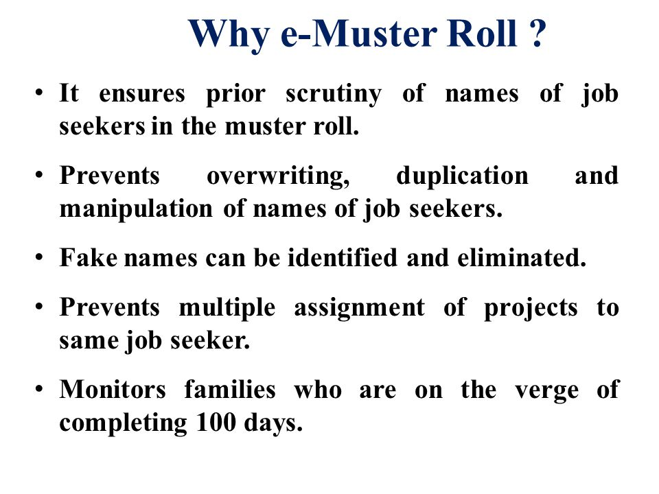 Why e-Muster Roll . It ensures prior scrutiny of names of job seekers in the muster roll.