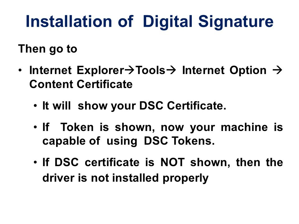 Installation of Digital Signature Then go to Internet Explorer  Tools  Internet Option  Content Certificate It will show your DSC Certificate.