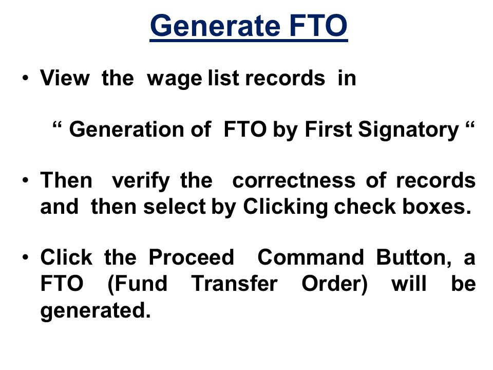 Generate FTO View the wage list records in Generation of FTO by First Signatory Then verify the correctness of records and then select by Clicking check boxes.
