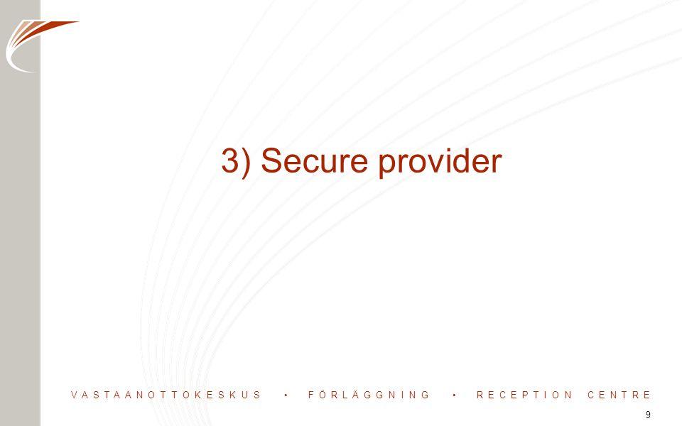 VASTAANOTTOKESKUS FÖRLÄGGNING RECEPTION CENTRE 3) Secure provider 9
