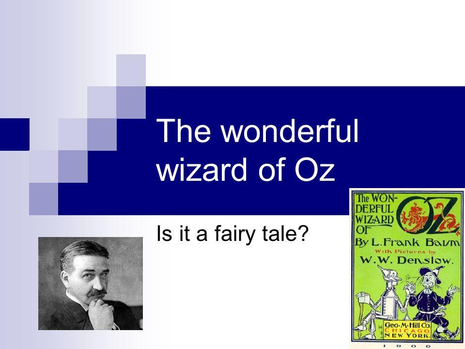 The wonderful wizard of Oz Is it a fairy tale?