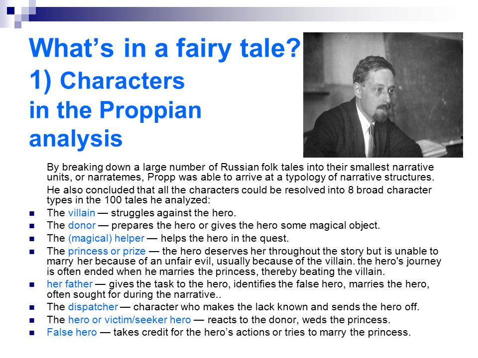What's in a fairy tale? 1) Characters in the Proppian analysis By breaking down a large number of Russian folk tales into their smallest narrative uni