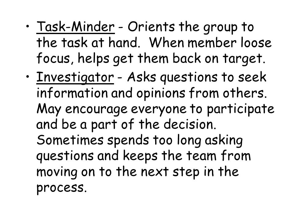 Task-Minder - Orients the group to the task at hand.