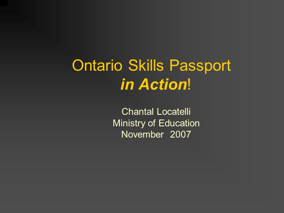 Ontario Skills Passport in Action! Chantal Locatelli Ministry of Education November 2007