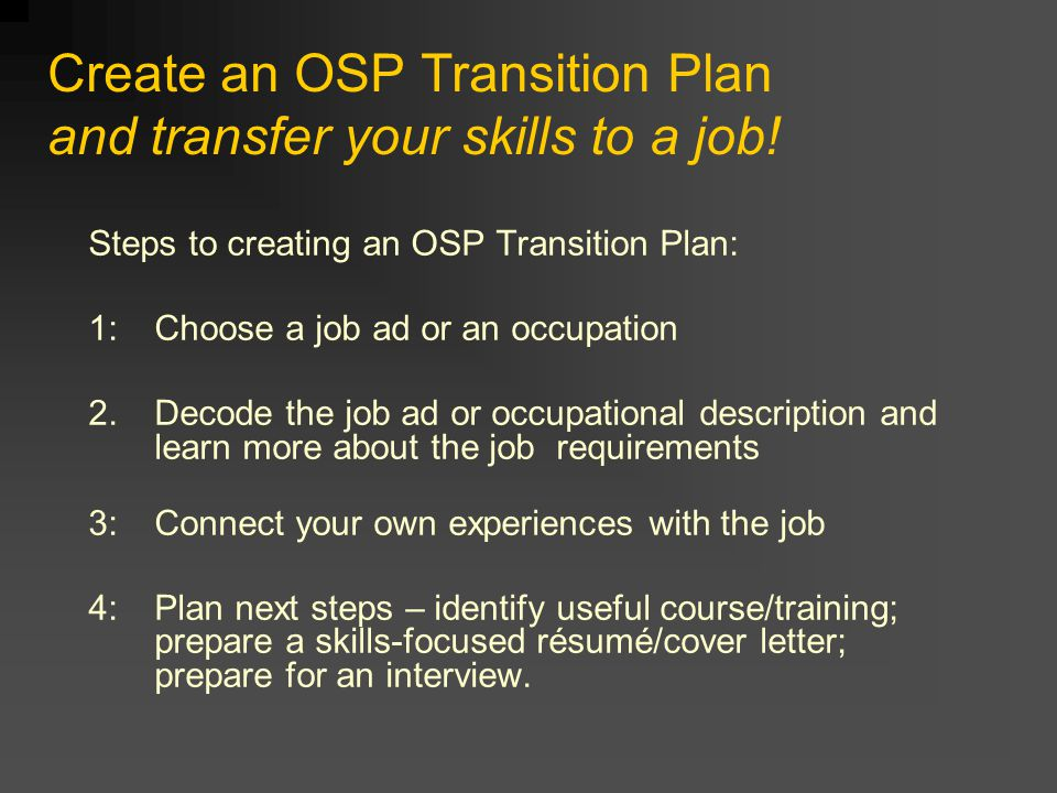 Create an OSP Transition Plan and transfer your skills to a job.