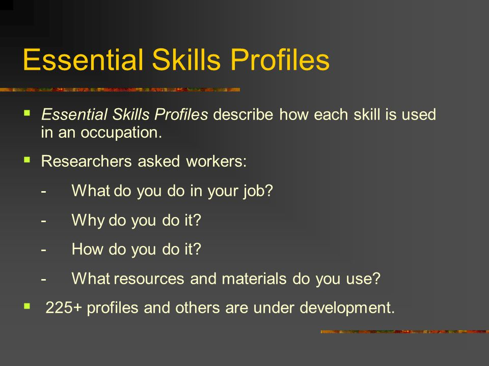 Essential Skills Profiles  Essential Skills Profiles describe how each skill is used in an occupation.
