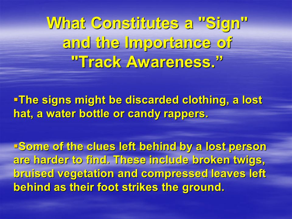 What Constitutes a Sign and the Importance of Track Awareness.  The signs might be discarded clothing, a lost hat, a water bottle or candy rappers.