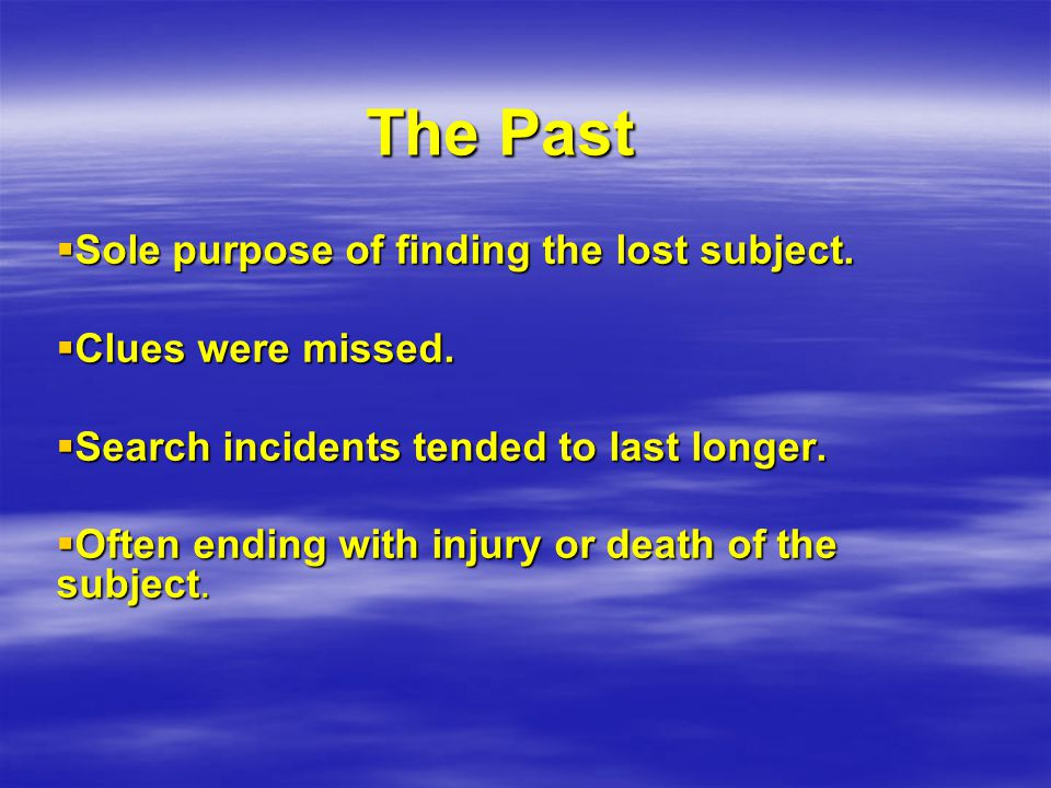 The Past  Sole purpose of finding the lost subject.