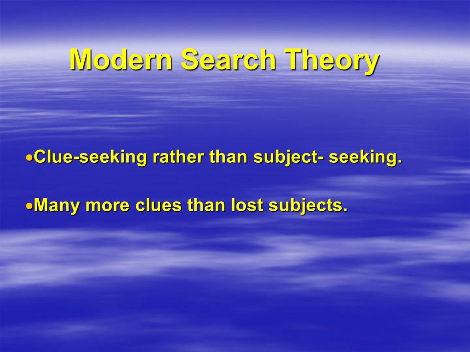 Modern Search Theory  Clue-seeking rather than subject- seeking.
