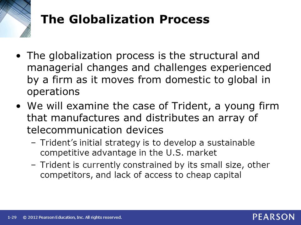 © 2012 Pearson Education, Inc. All rights reserved.1-29 The Globalization Process The globalization process is the structural and managerial changes a
