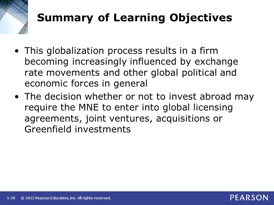 © 2012 Pearson Education, Inc. All rights reserved.1-39 Summary of Learning Objectives This globalization process results in a firm becoming increasin