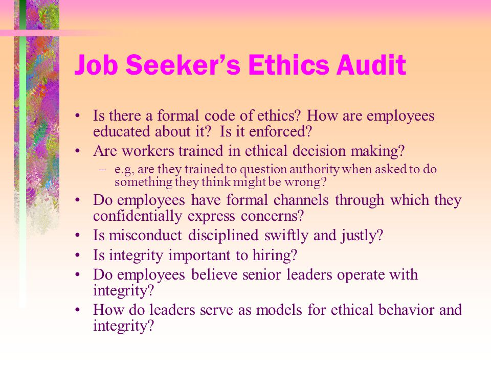 Job Seeker's Ethics Audit Is there a formal code of ethics.