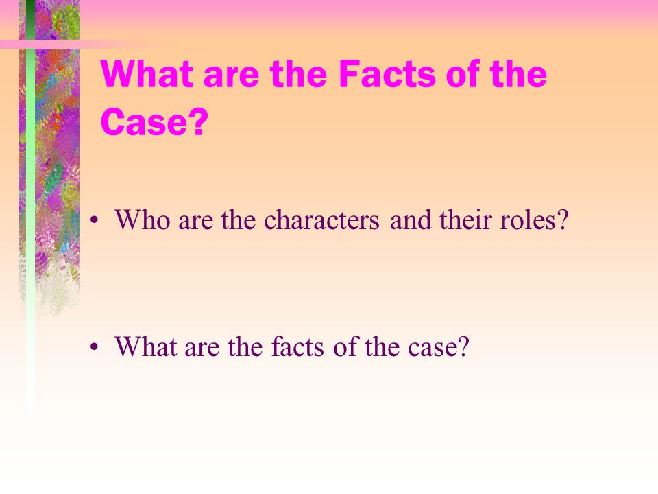 What are the Facts of the Case. Who are the characters and their roles.