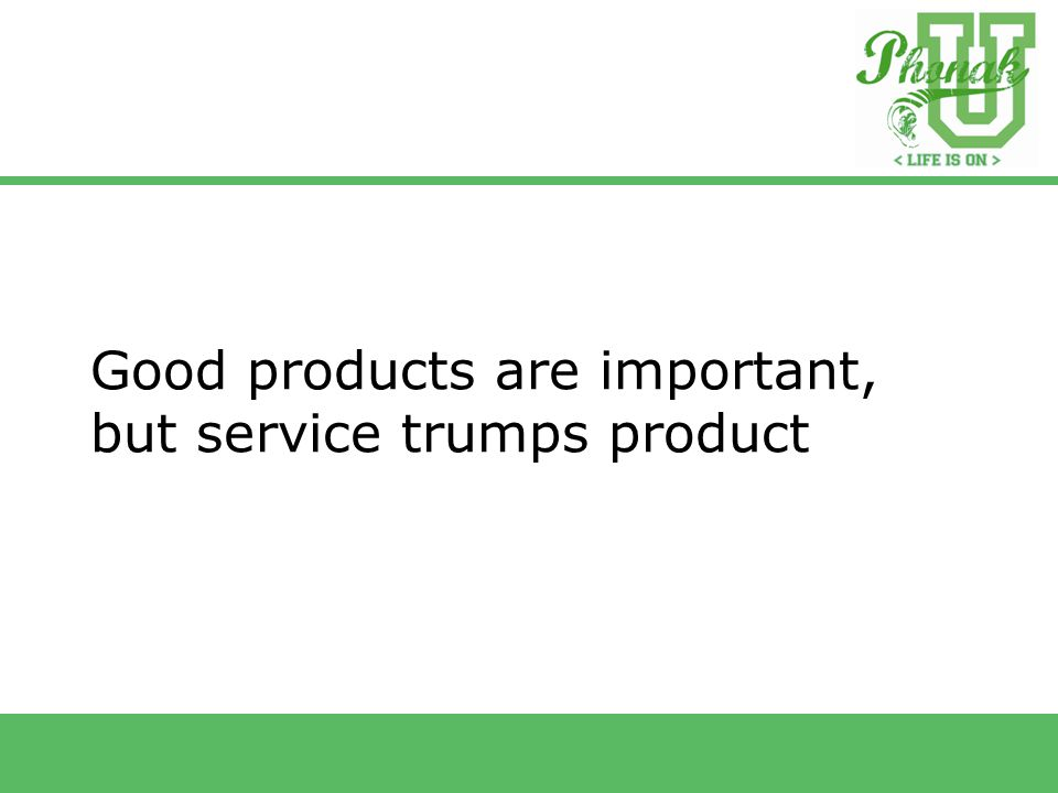 Good products are important, but service trumps product