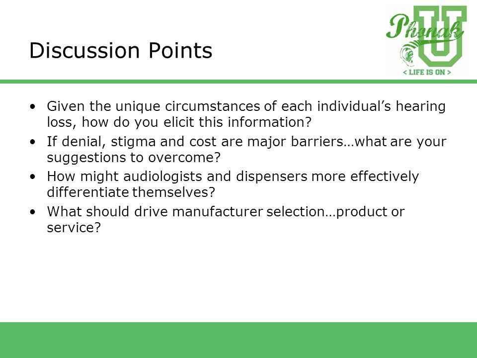 Discussion Points Given the unique circumstances of each individual's hearing loss, how do you elicit this information.
